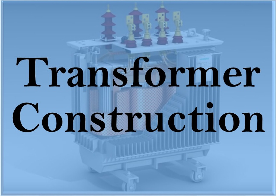 Transformer Construction and Types of Cores | ElectricalMag