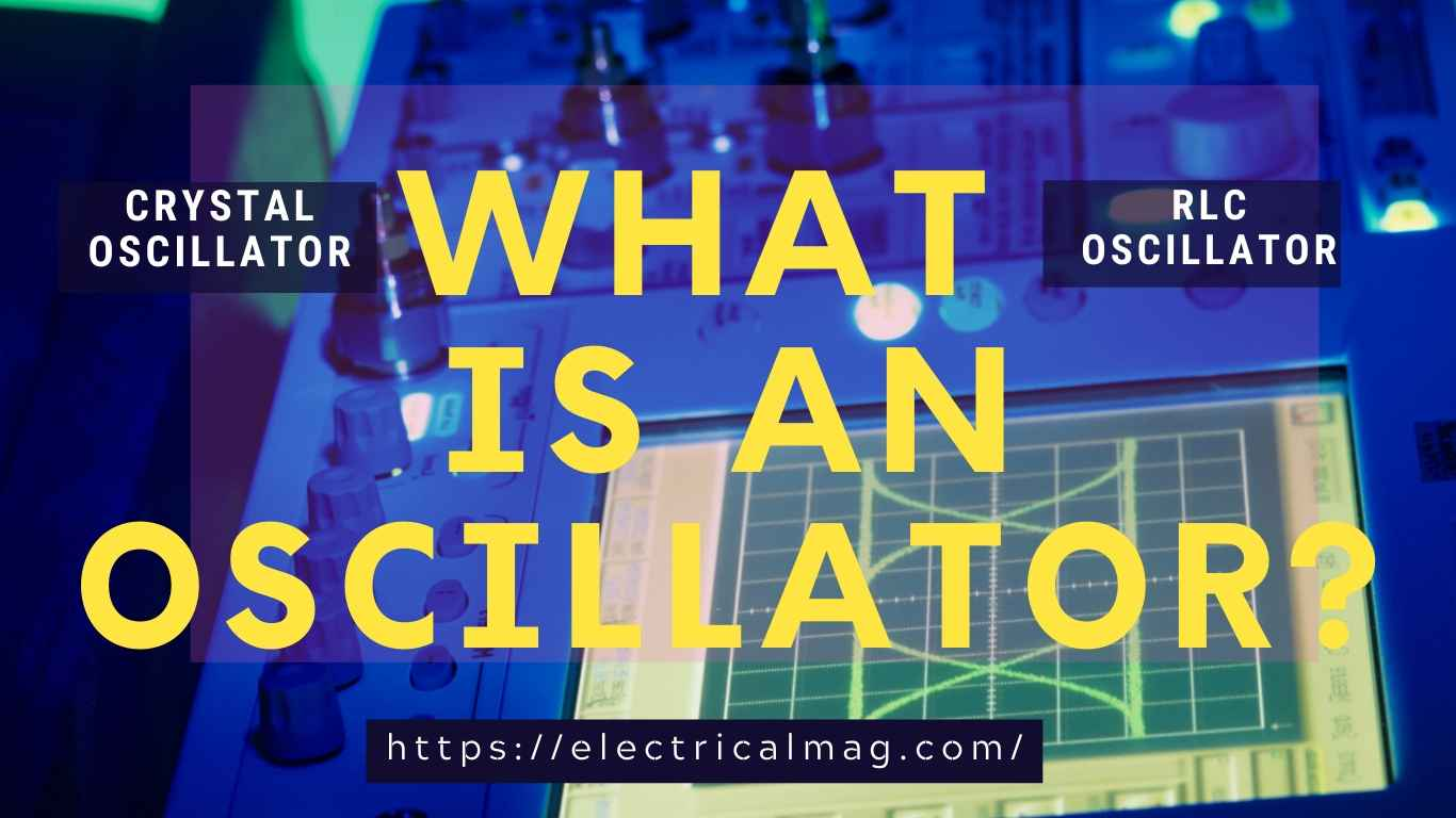 What is an Oscillator Types and Function of Oscillator
